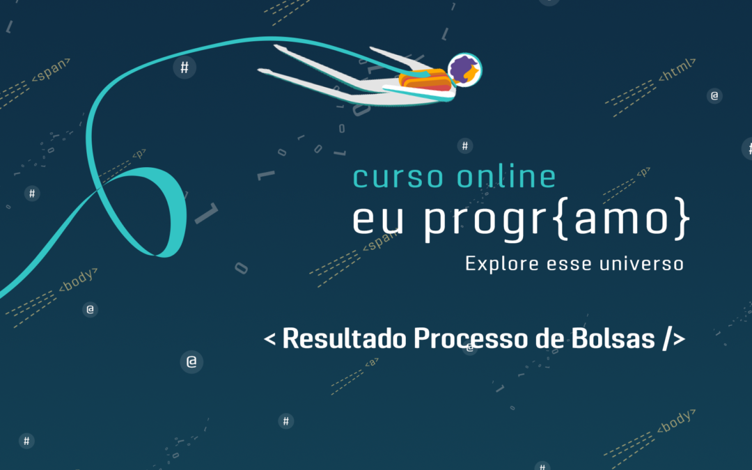 Curso Online Eu ProgrAmo | Resultado Processos de Bolsas da Turma 05