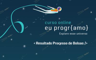 Curso Online Eu ProgrAmo | Resultado Processos de Bolsas da Turma 03