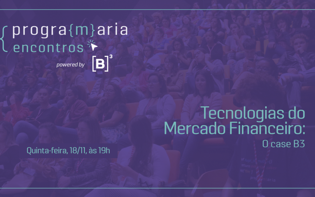 Tecnologias do Mercado Financeiro – O case da B3