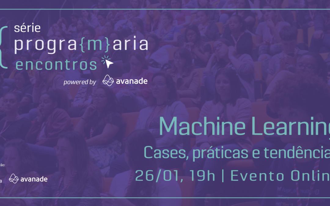 Machine Learning – Cases, Práticas e Tendências