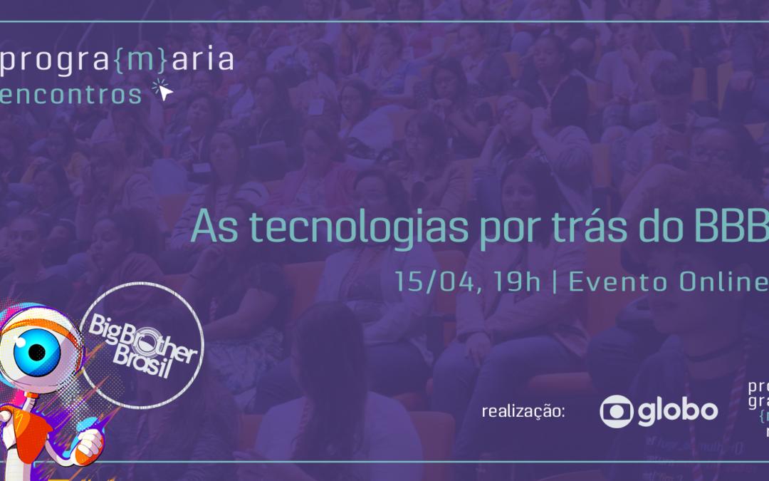 Confira o #PrograMariaEncontros sobre As tecnologias por trás do BBB