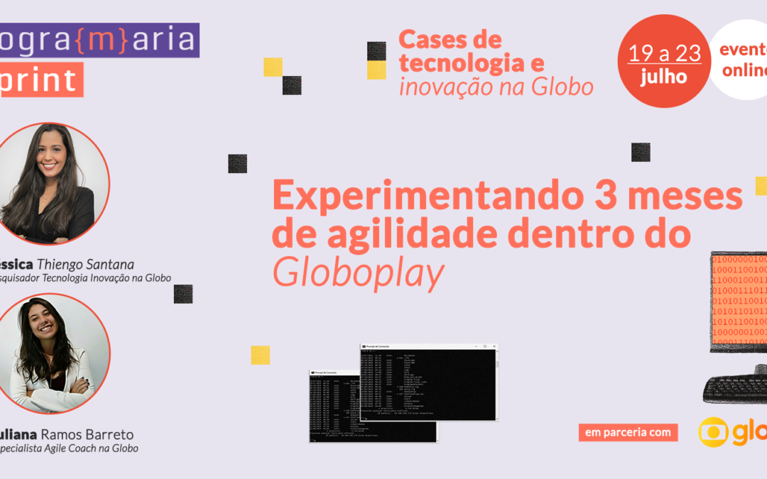Job rotation: experimentando três meses de agilidade dentro do Globoplay