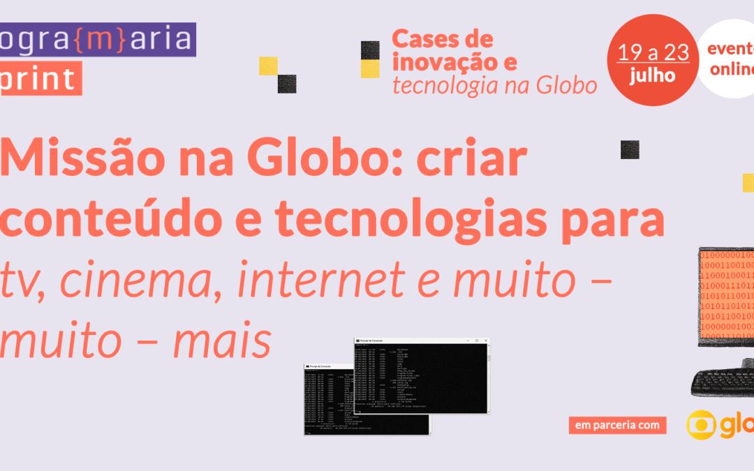 Missão na Globo: criar conteúdo e tecnologias para tv, cinema, internet e muito – muito – mais
