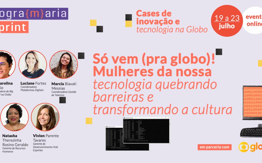 Só vem (pra Globo)! Mulheres da nossa tecnologia quebrando barreiras e transformando a cultura